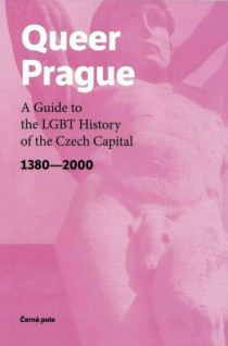 Queer Prague. A Guide to the LGBT History of the Czech Capital 1380-2000 [Detail produktu]
