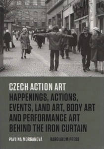 Czech Action Art: Happenings, Actions, Events, Land Art, Body Art and Performance Art Behind the Iron Curtain [Detail produktu]