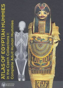 Atlas of Egyptian Mummies in the Czech Collections I: Complete Adult Human Mummies [Detail produktu]